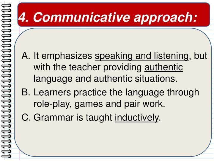 4. Communicative approach: