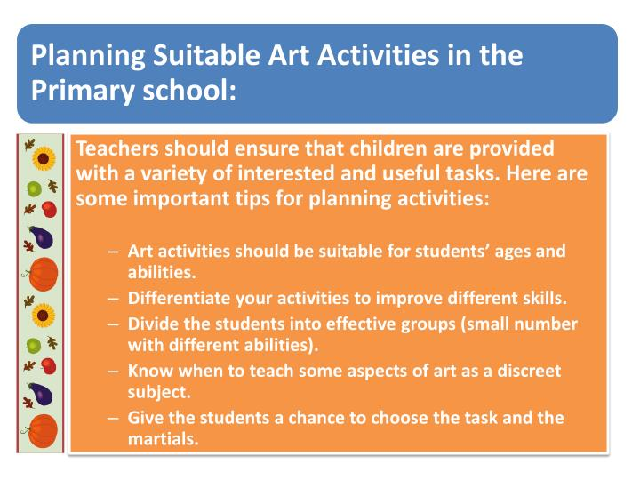 Teachers should ensure that children are provided with a variety of interested and useful tasks. Here are some important tips for planning activities: