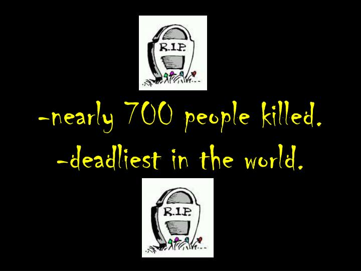-nearly 700 people killed.