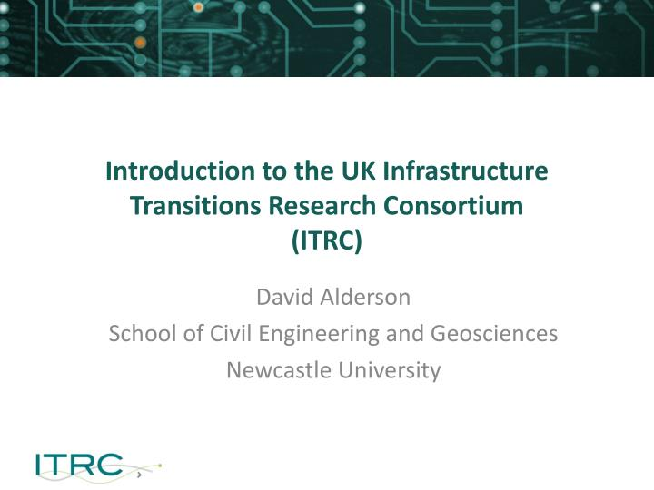 introduction to the uk infrastructure transitions research consortium itrc
