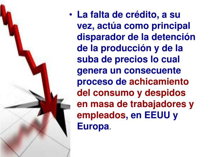 La falta de crédito, a su vez, actúa como principal disparador de la detención de la producción y de la suba de precios lo cual genera un consecuente proceso de