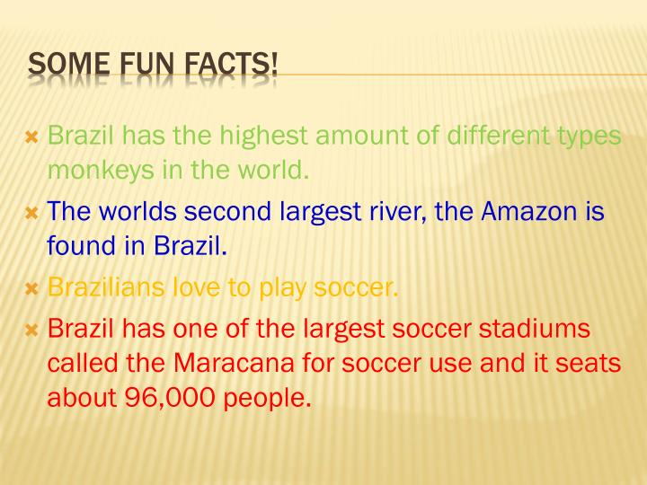 Brazil has the highest amount of different types monkeys in the world.