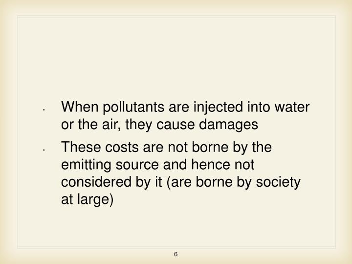 When pollutants are injected into water or the air, they cause damages