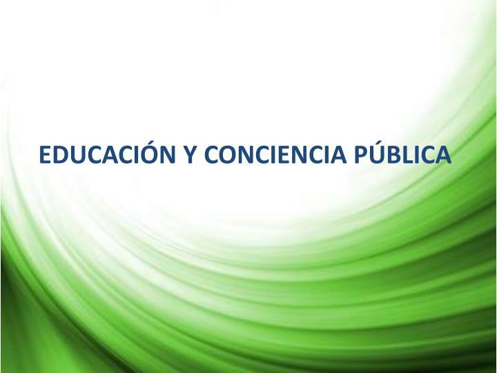 EDUCACIÓN Y CONCIENCIA PÚBLICA
