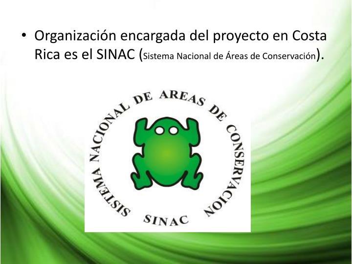 Organización encargada del proyecto en Costa Rica es el SINAC (