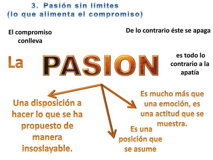 """El compromiso conlleva pasión, de lo contrario éste se apaga. La pasión es todo lo contrario a la apatía, que literalmente significa """"falta de pasión""""."""