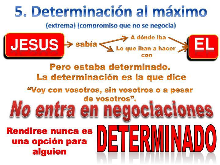 5. Determinación al máximo