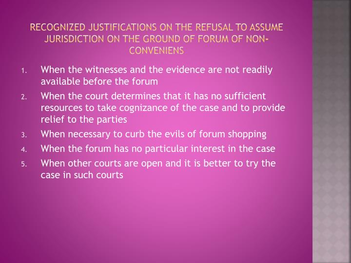 Recognized justifications on the refusal to assume jurisdiction on the ground of forum of non-