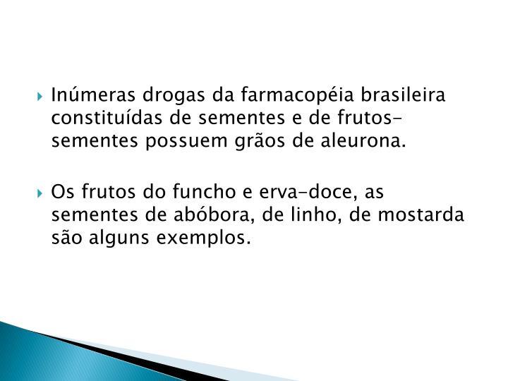 Inúmeras drogas da farmacopéia brasileira constituídas de sementes e de frutos-sementes possuem grãos de aleurona.
