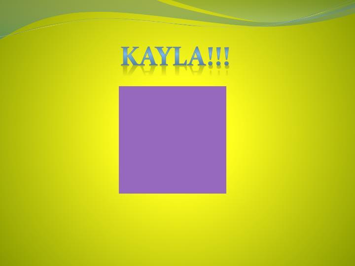 KAYLA!!!