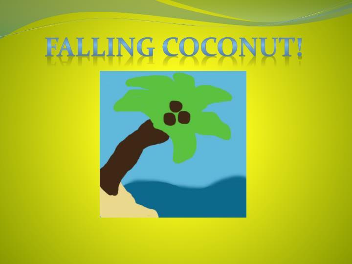 Falling coconut!