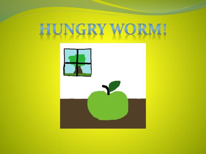 Hungry Worm!
