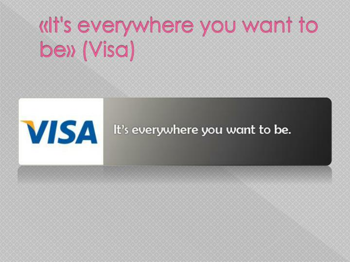 «It's everywhere you want to be» (Visa)