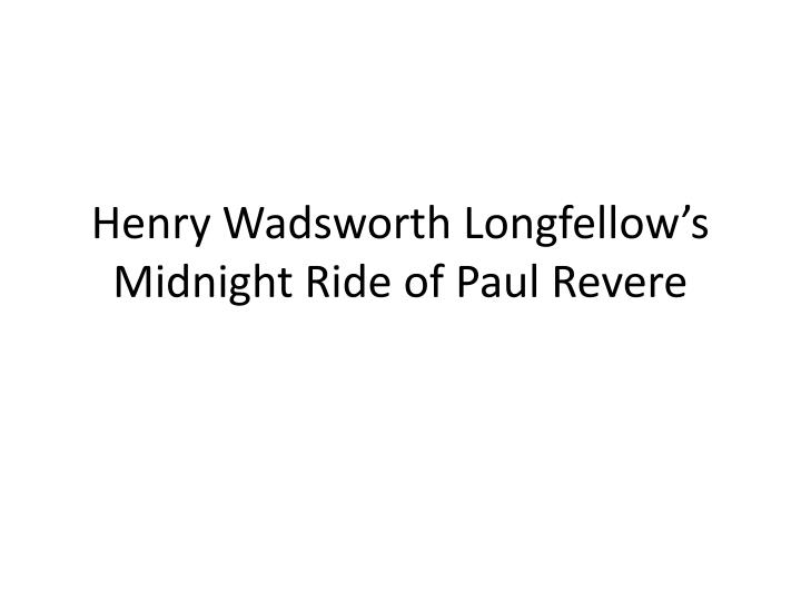 Henry wadsworth longfellow s midnight ride of paul revere