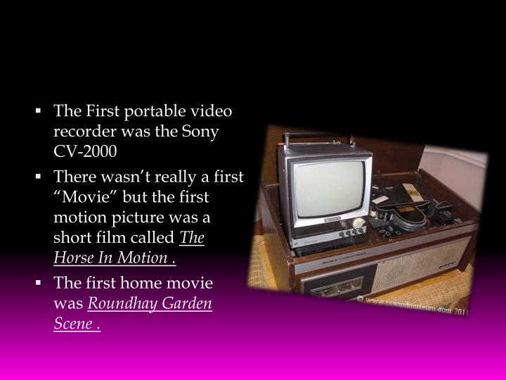 The First portable video recorder was the Sony CV-2000