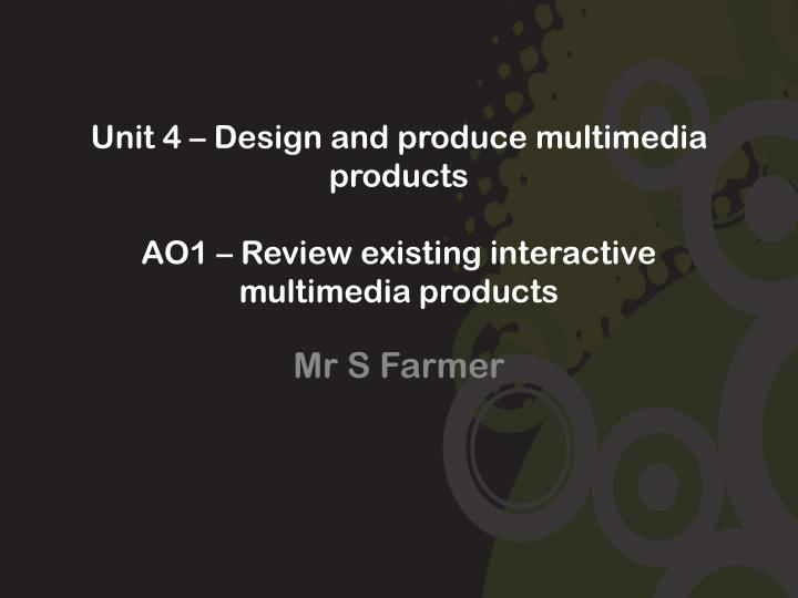 Unit 4 design and produce multimedia products ao1 review existing interactive multimedia products