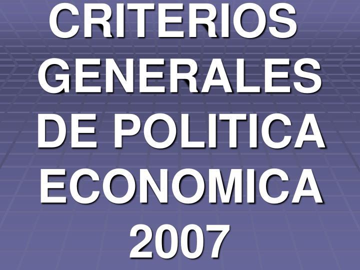 CRITERIOS GENERALES DE POLITICA ECONOMICA 2007