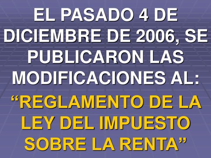 EL PASADO 4 DE DICIEMBRE DE 2006, SE PUBLICARON LAS MODIFICACIONES AL:
