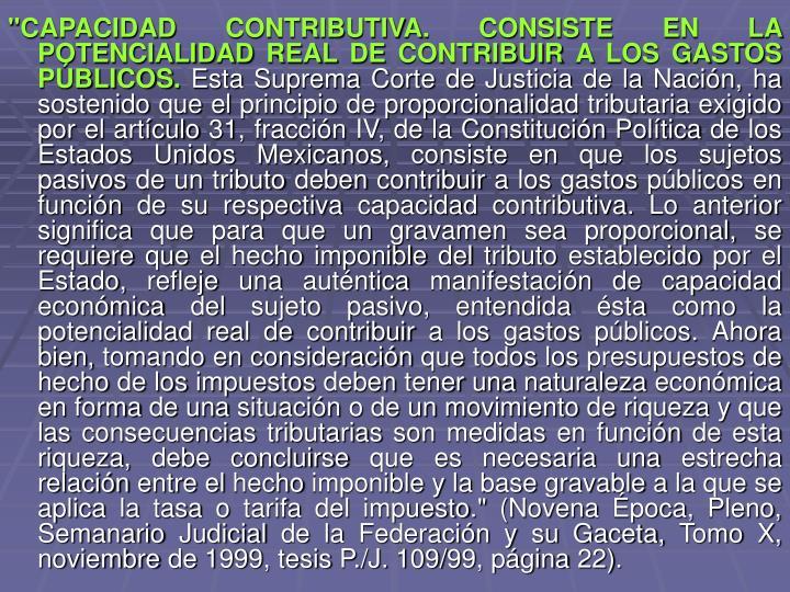 """""""CAPACIDAD CONTRIBUTIVA. CONSISTE EN LA POTENCIALIDAD REAL DE CONTRIBUIR A LOS GASTOS PÚBLICOS."""