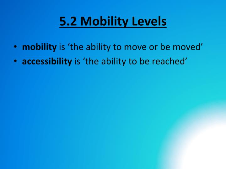 5.2 Mobility Levels
