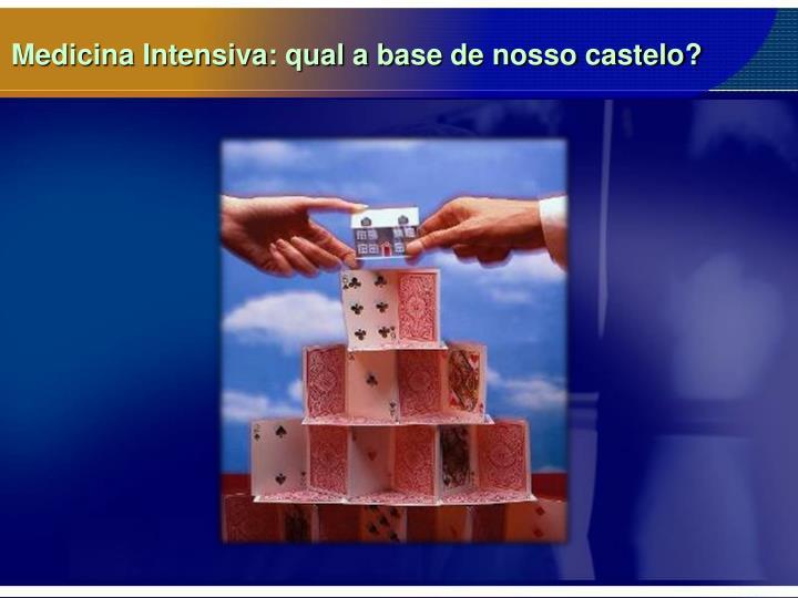 Medicina Intensiva: qual a base de nosso castelo?