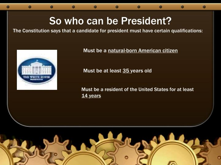 So who can be President?