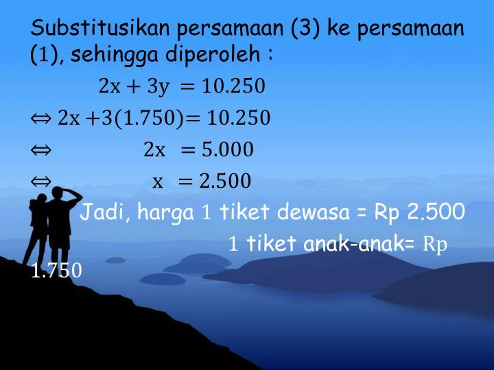 Substitusikan persamaan (3) ke persamaan (