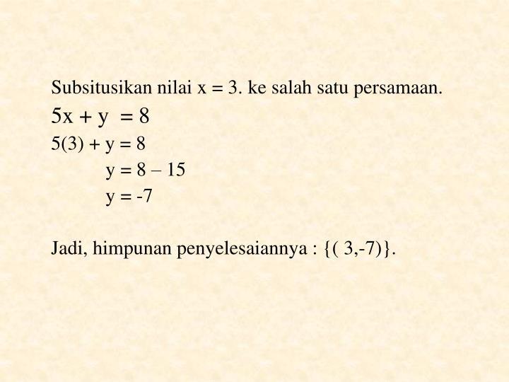 Subsitusikan nilai x = 3. ke salah satu persamaan.