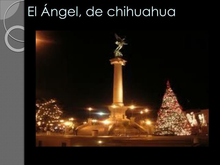 El Ángel, de chihuahua