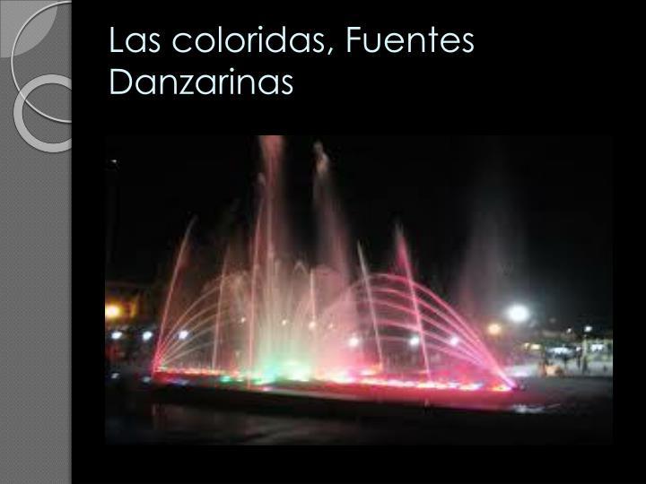 Las coloridas, Fuentes Danzarinas