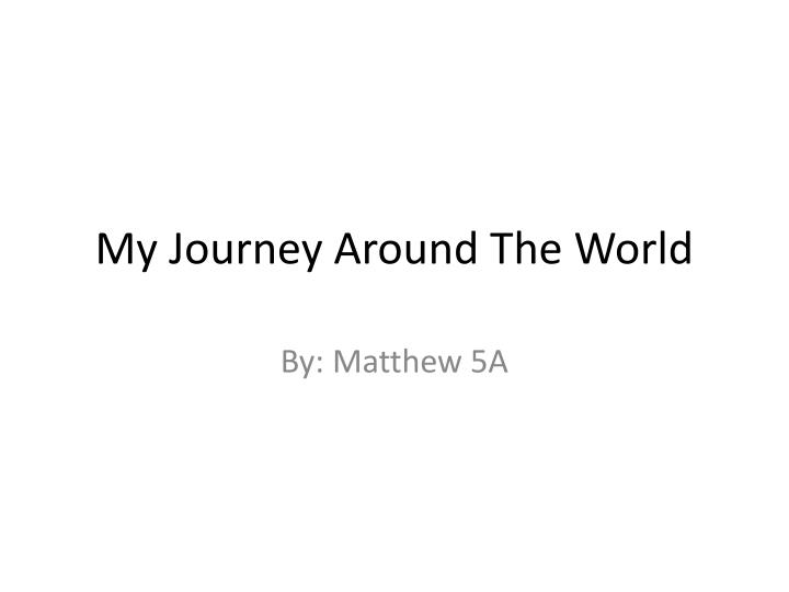 My journey around the world