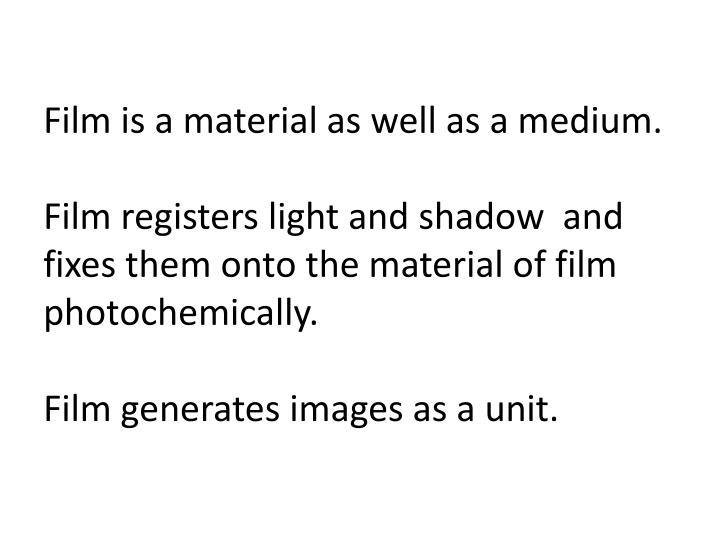 Film is a material as well as a medium.