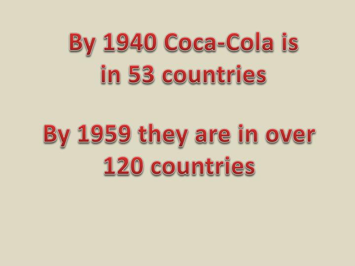 By 1940 Coca-Cola is in 53 countries