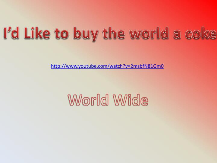 I'd Like to buy the world a coke