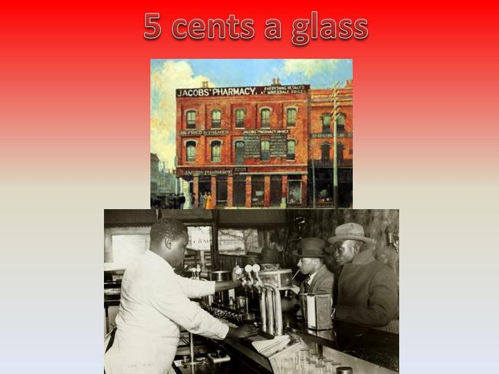 5 cents a glass