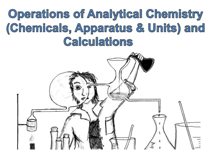Operations of analytical chemistry chemicals apparatus units and calculations