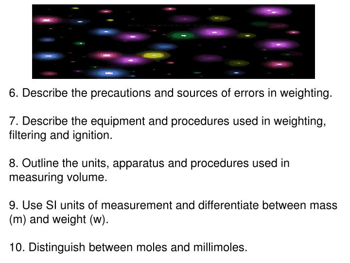6. Describe the precautions and sources of errors in weighting.