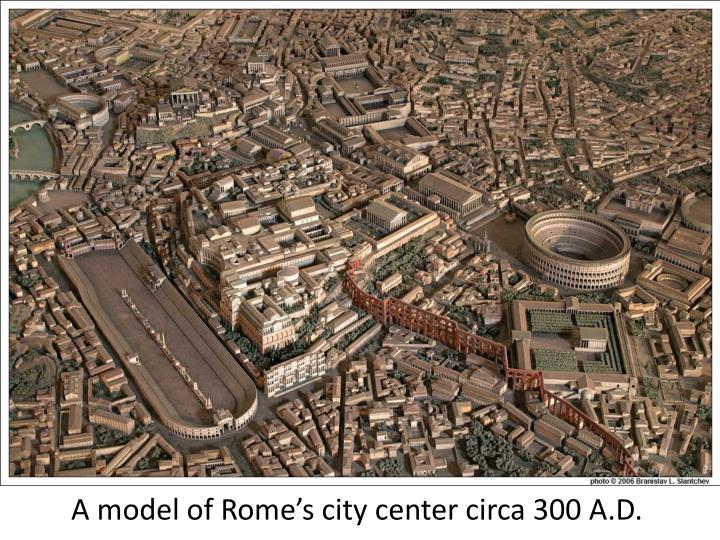 A model of Rome's city center circa 300 A.D.