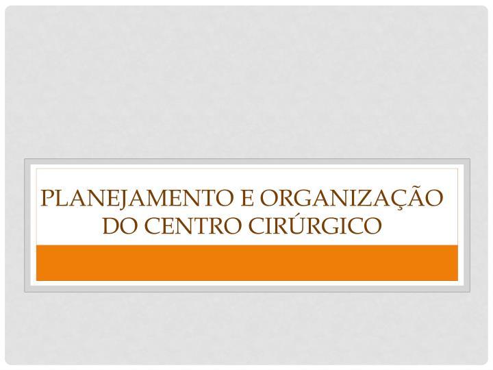 Planejamento e organização do centro cirúrgico