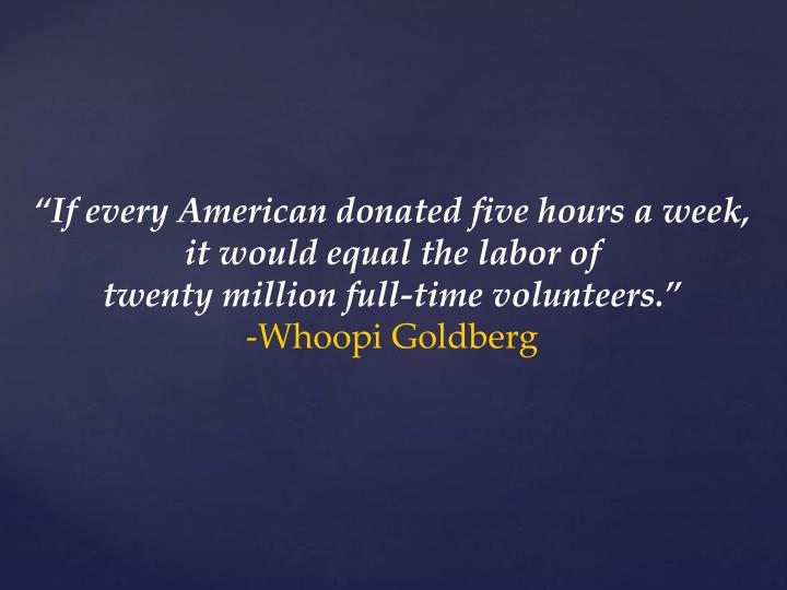 """If every American donated five hours a week,"