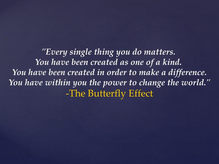 """Every single thing you do matters."