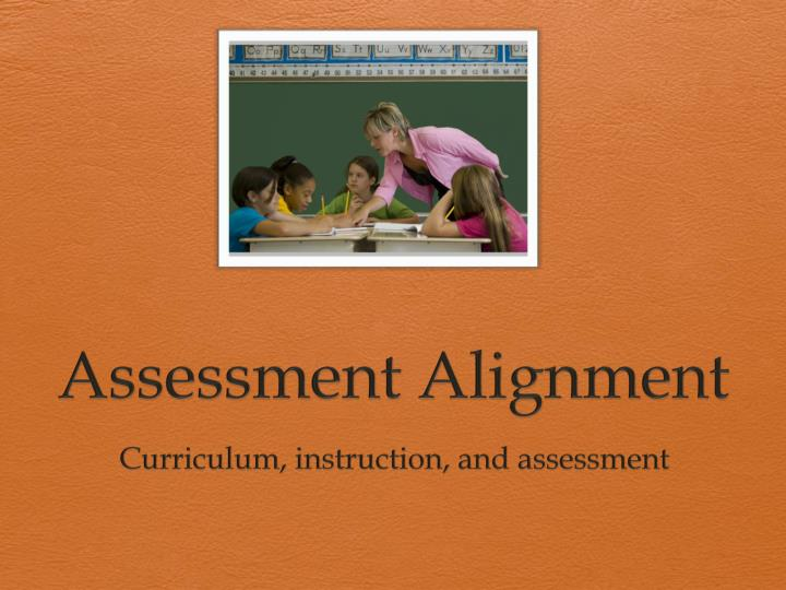 Assessment alignment curriculum instruction and assessment