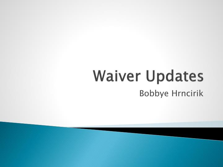 Waiver Updates