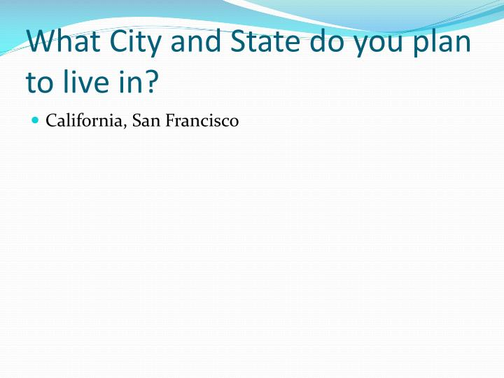 What City and State do you plan to live in?