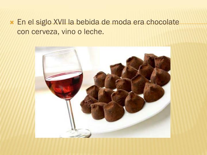 En el siglo XVII la bebida de moda era chocolate con cerveza, vino o leche.