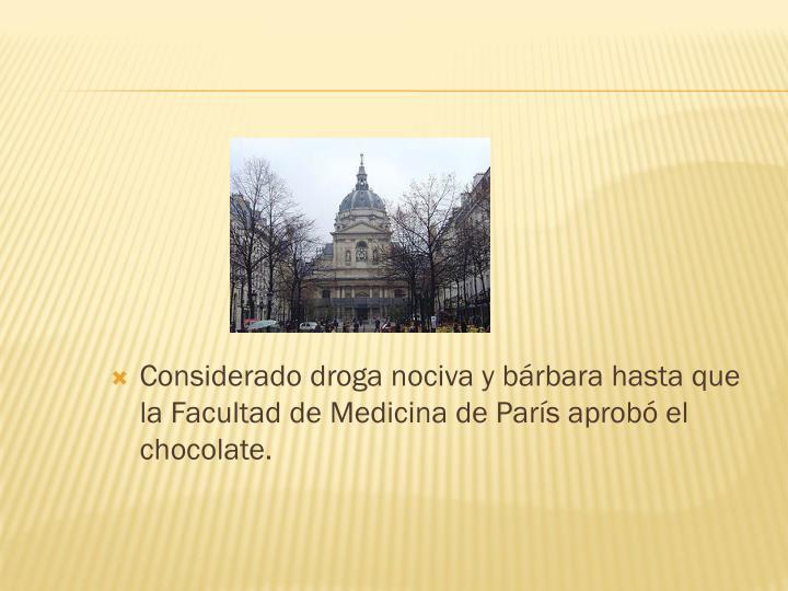 Considerado droga nociva y bárbara hasta que la Facultad de Medicina de París aprobó el chocolate.