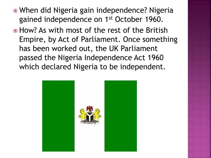 When did Nigeria gain independence? Nigeria gained independence on 1