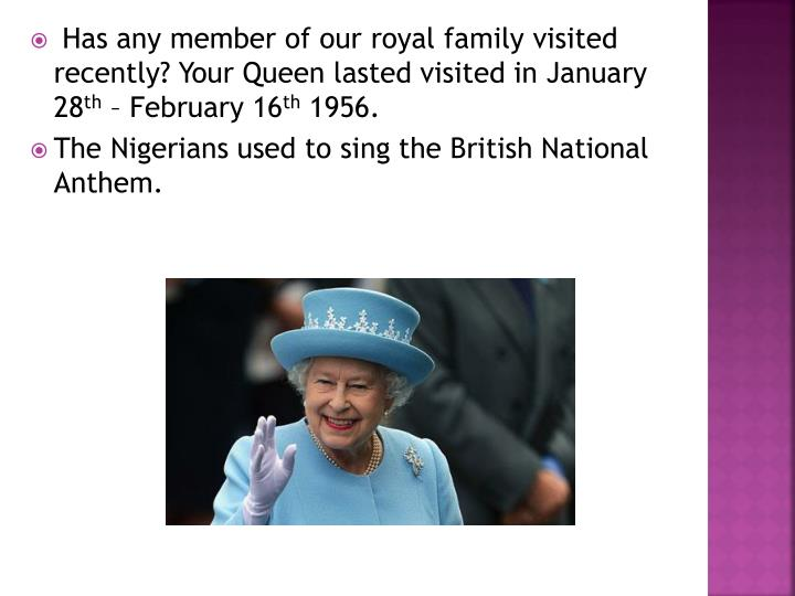 Has any member of our royal family visited recently? Your Queen lasted visited in
