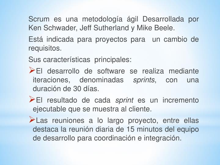 Scrum es una metodología ágil Desarrollada por Ken