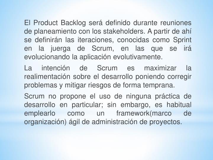 El Product Backlog será definido durante reuniones de planeamiento con los